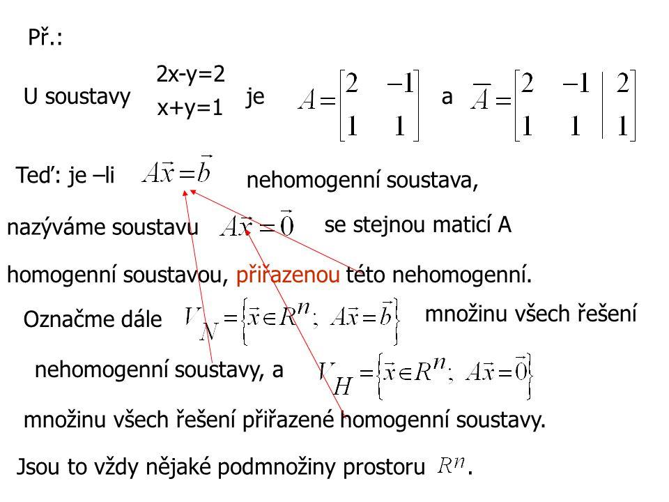 Př.: 2x-y=2. U soustavy. je. a. x+y=1. Teď: je –li. nehomogenní soustava, nazýváme soustavu.