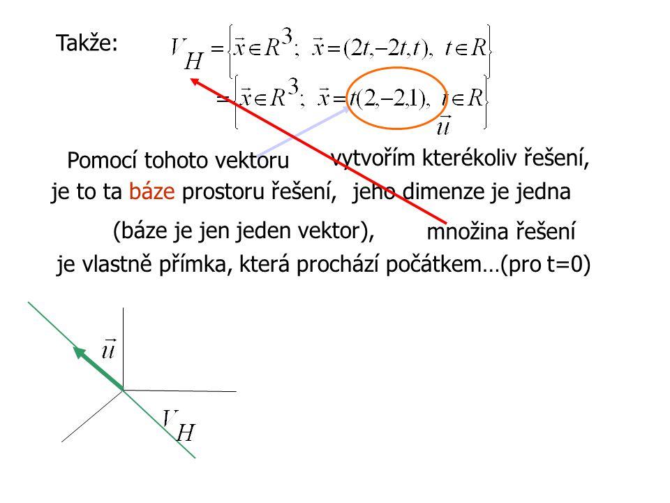 Takže: Pomocí tohoto vektoru. vytvořím kterékoliv řešení, je to ta báze prostoru řešení, jeho dimenze je jedna.