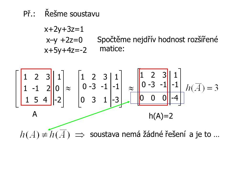 Př.: Řešme soustavu x+2y+3z=1. x–y +2z=0. Spočtěme nejdřív hodnost rozšířené. matice: x+5y+4z=-2.