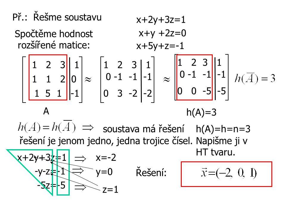 Př.: Řešme soustavu x+2y+3z=1. Spočtěme hodnost. rozšířené matice: x+y +2z=0. x+5y+z=-1. 1 2 3 1.