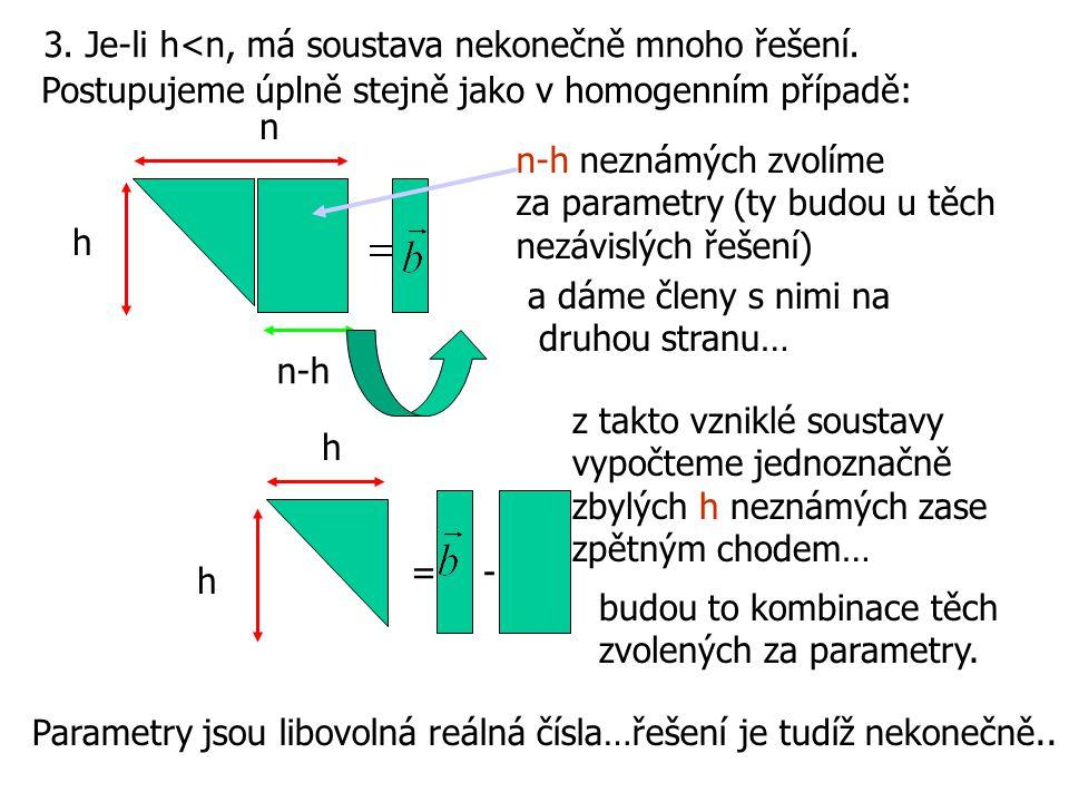 3. Je-li h<n, má soustava nekonečně mnoho řešení.