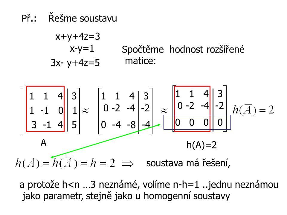 Př.: Řešme soustavu x+y+4z=3. x-y=1. Spočtěme hodnost rozšířené. matice: 3x- y+4z=5. 1 1 4 3.