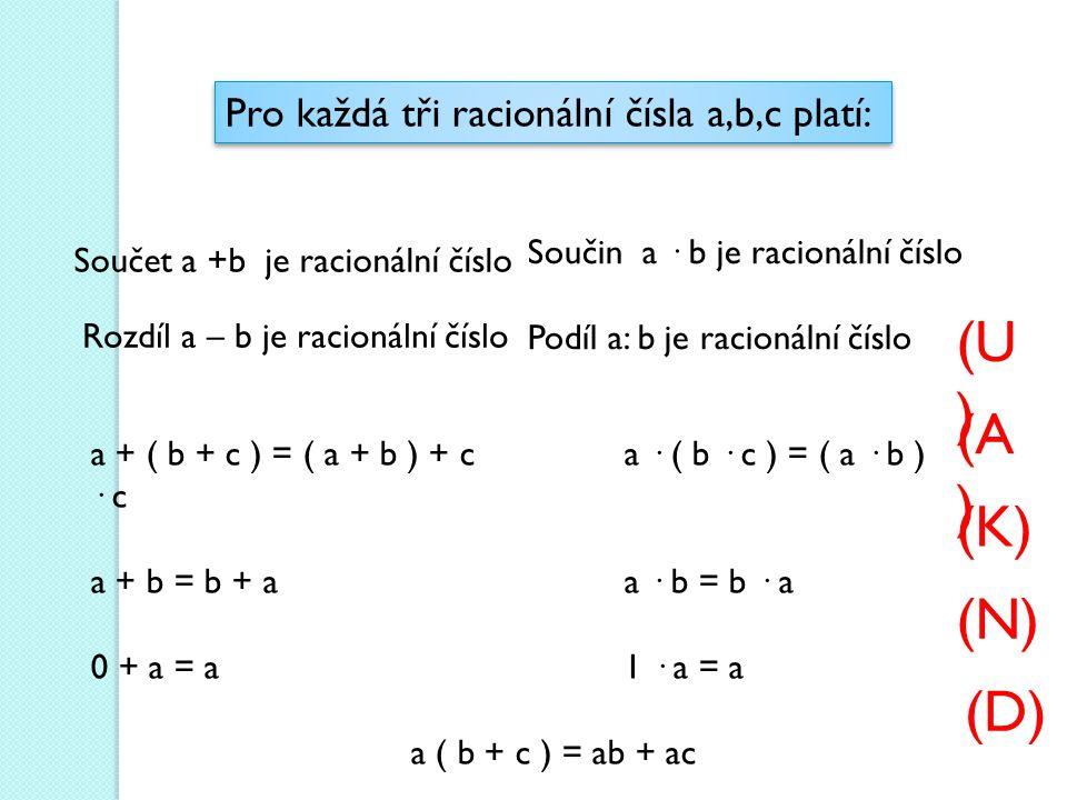 (U) (A) (K) (N) (D) Pro každá tři racionální čísla a,b,c platí: