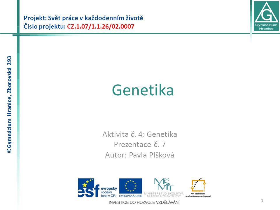 Genetika Aktivita č. 4: Genetika Prezentace č. 7 Autor: Pavla Plšková