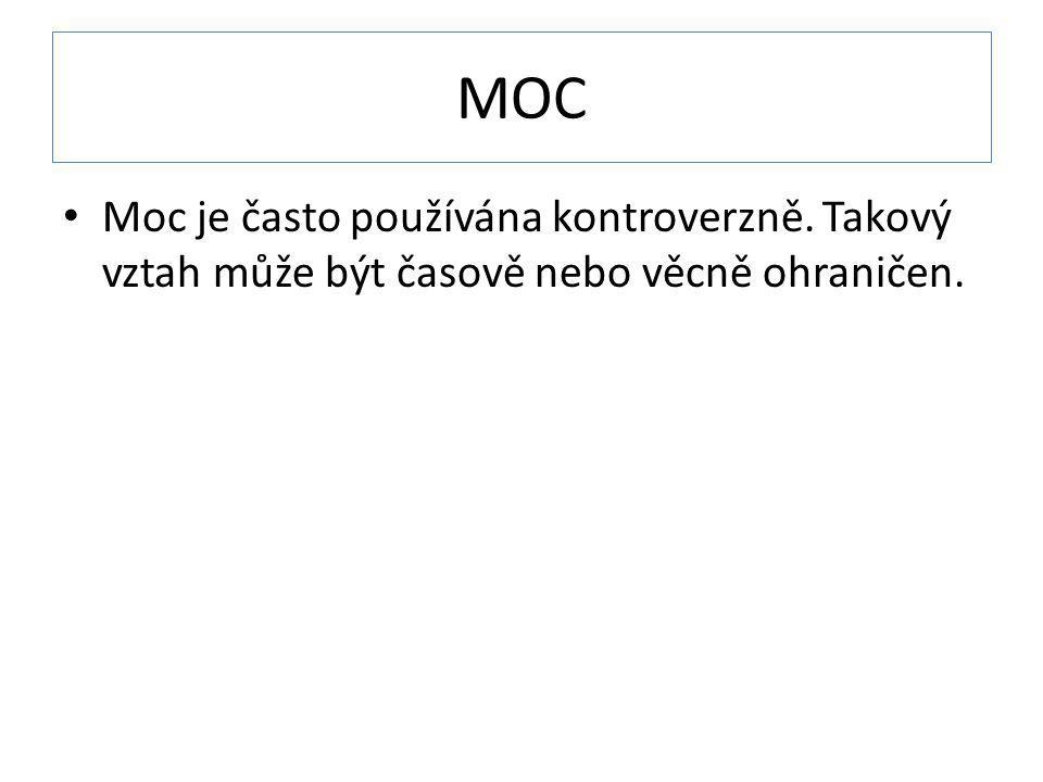 MOC Moc je často používána kontroverzně. Takový vztah může být časově nebo věcně ohraničen.