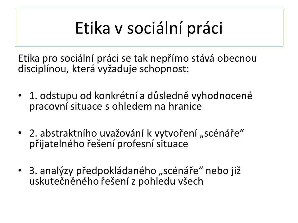 Etika v sociální práci Etika pro sociální práci se tak nepřímo stává obecnou disciplínou, která vyžaduje schopnost: