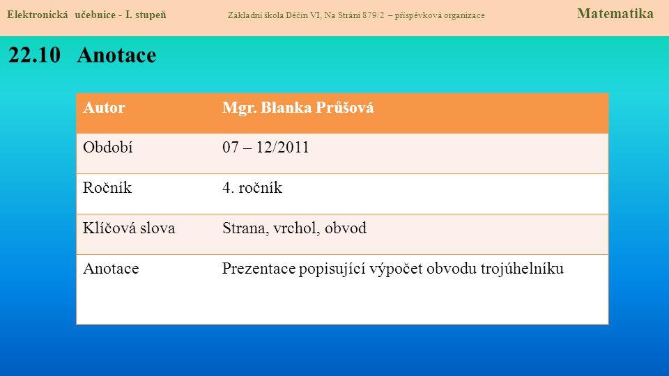 22.10 Anotace Autor Mgr. Blanka Průšová Období 07 – 12/2011 Ročník