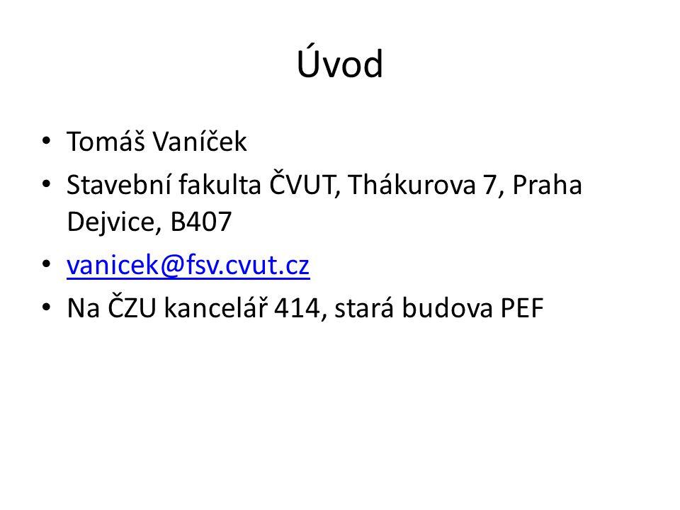 Úvod Tomáš Vaníček. Stavební fakulta ČVUT, Thákurova 7, Praha Dejvice, B407. vanicek@fsv.cvut.cz.