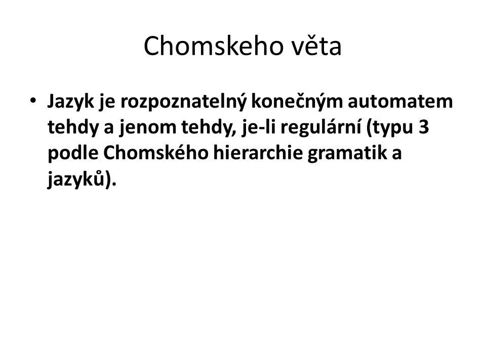 Chomskeho věta Jazyk je rozpoznatelný konečným automatem tehdy a jenom tehdy, je-li regulární (typu 3 podle Chomského hierarchie gramatik a jazyků).