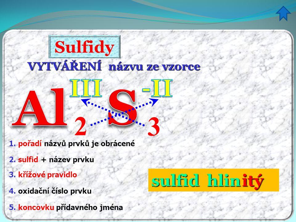 S Al 2 3 III -II Sulfidy sulfid hlin itý VYTVÁŘENÍ názvu ze vzorce