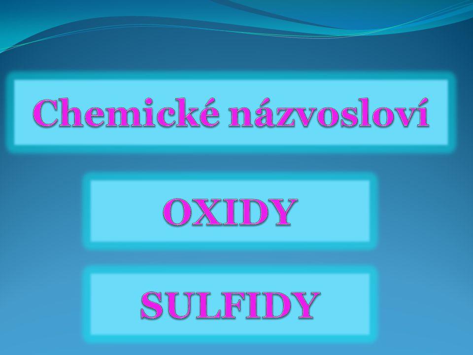 Chemické názvosloví oxidy sulfidy