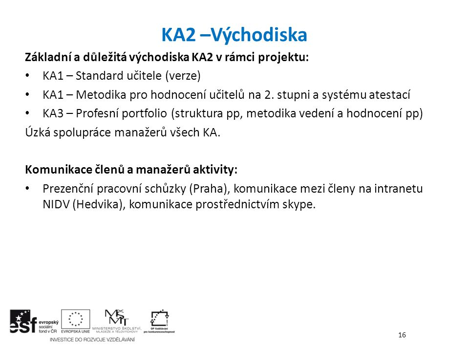 KA2 –Východiska Základní a důležitá východiska KA2 v rámci projektu: