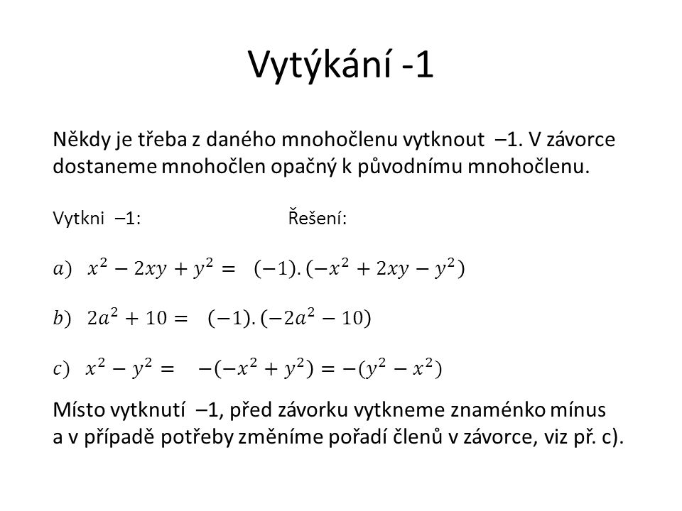 Vytýkání -1 Někdy je třeba z daného mnohočlenu vytknout –1. V závorce dostaneme mnohočlen opačný k původnímu mnohočlenu.