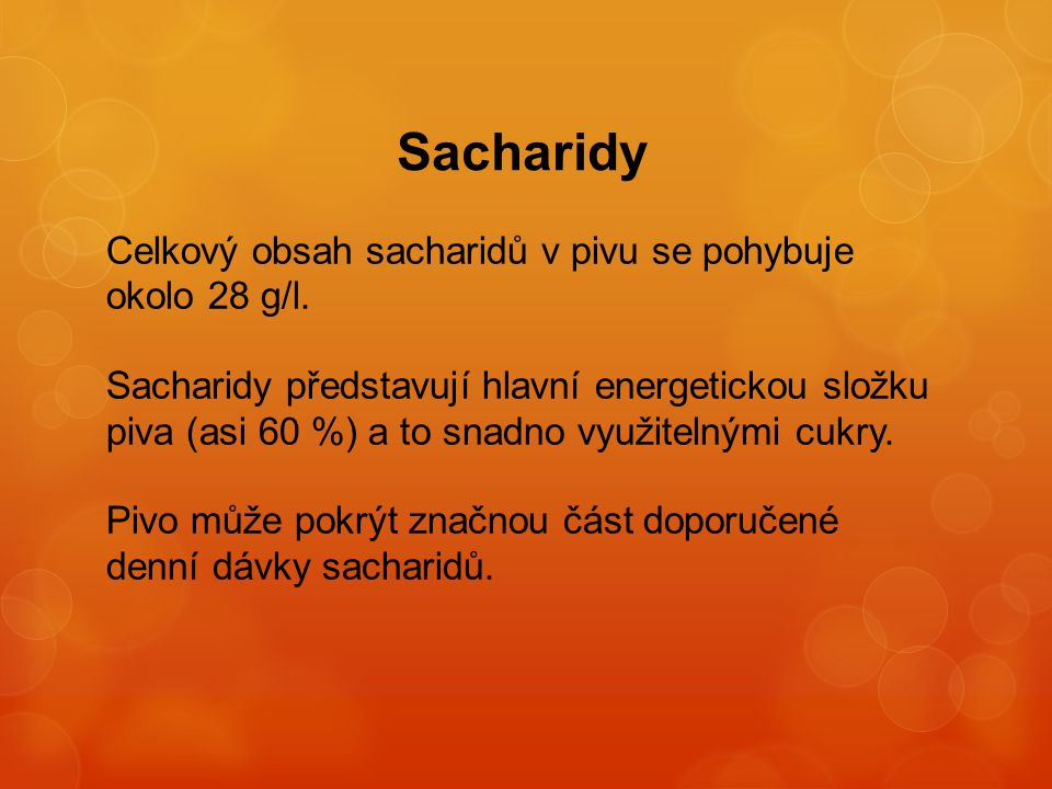 Sacharidy Celkový obsah sacharidů v pivu se pohybuje okolo 28 g/l.