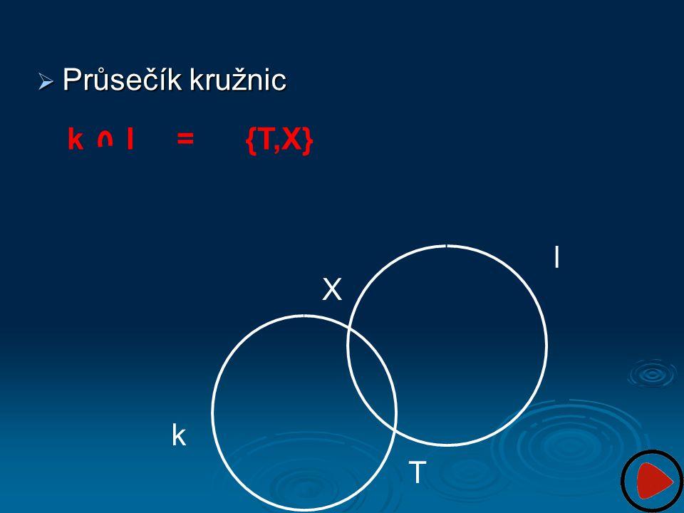 Průsečík kružnic k l = {T,X} l X k T