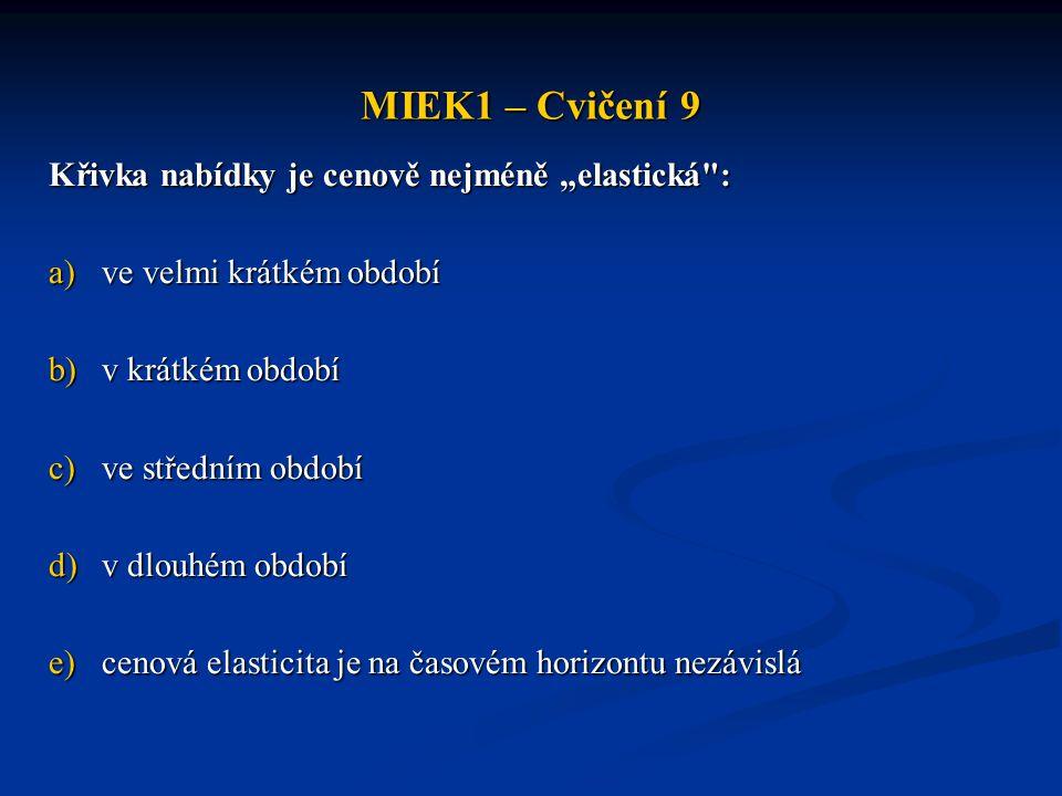 """MIEK1 – Cvičení 9 Křivka nabídky je cenově nejméně """"elastická :"""