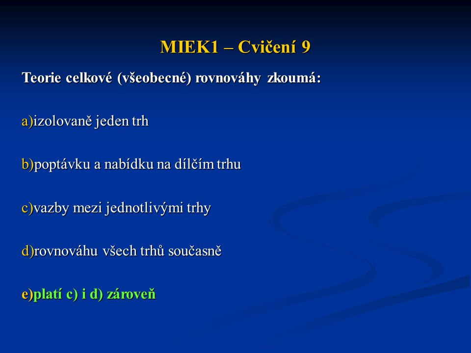 MIEK1 – Cvičení 9 Teorie celkové (všeobecné) rovnováhy zkoumá: