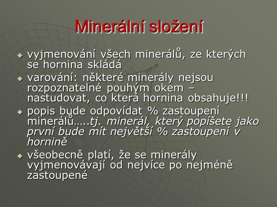 Minerální složení vyjmenování všech minerálů, ze kterých se hornina skládá.