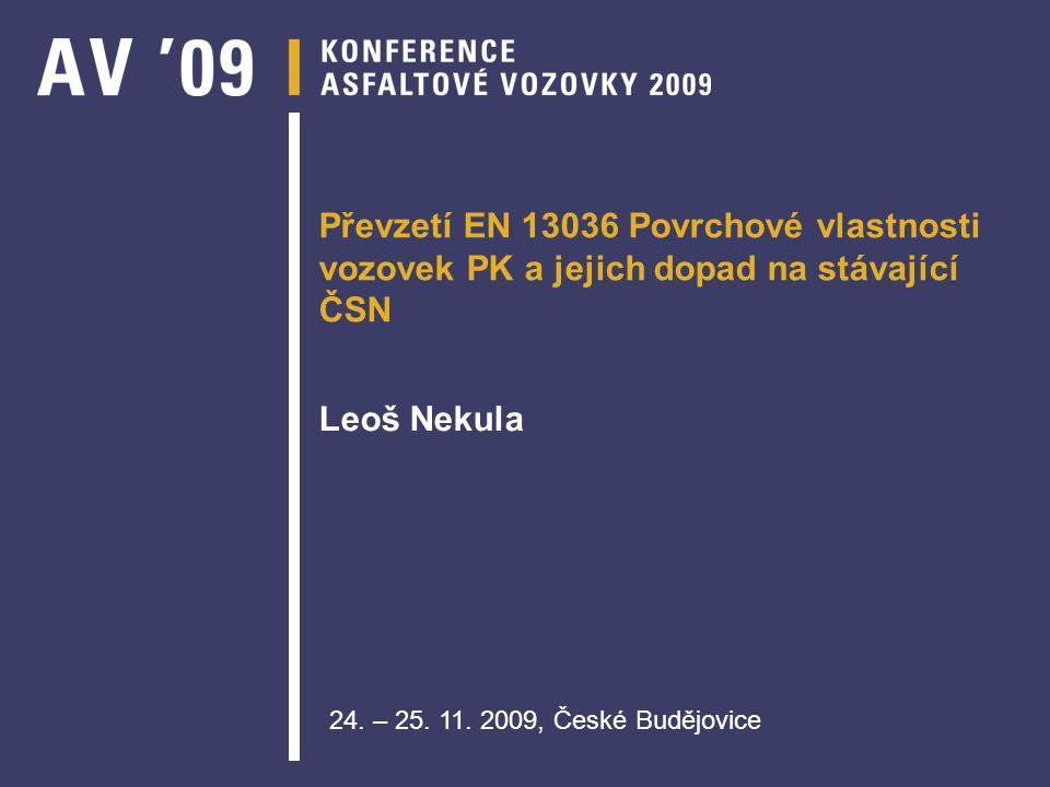 Převzetí EN 13036 Povrchové vlastnosti vozovek PK a jejich dopad na stávající ČSN