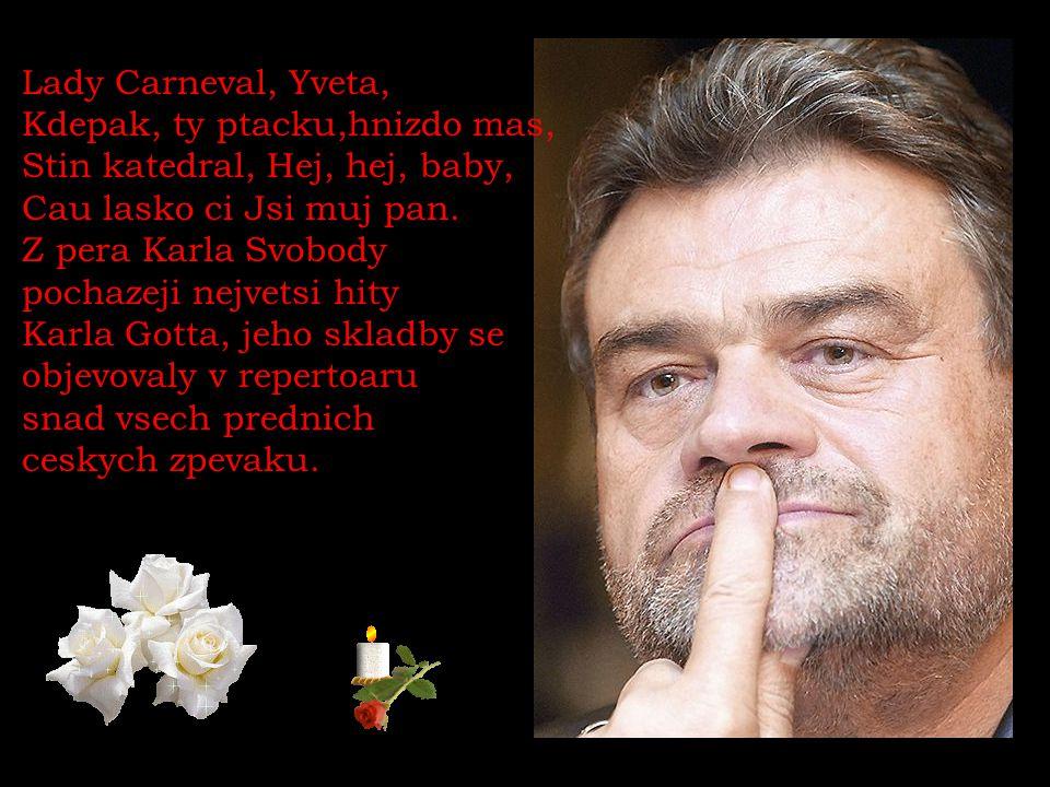 Lady Carneval, Yveta, Kdepak, ty ptacku,hnizdo mas, Stin katedral, Hej, hej, baby, Cau lasko ci Jsi muj pan.
