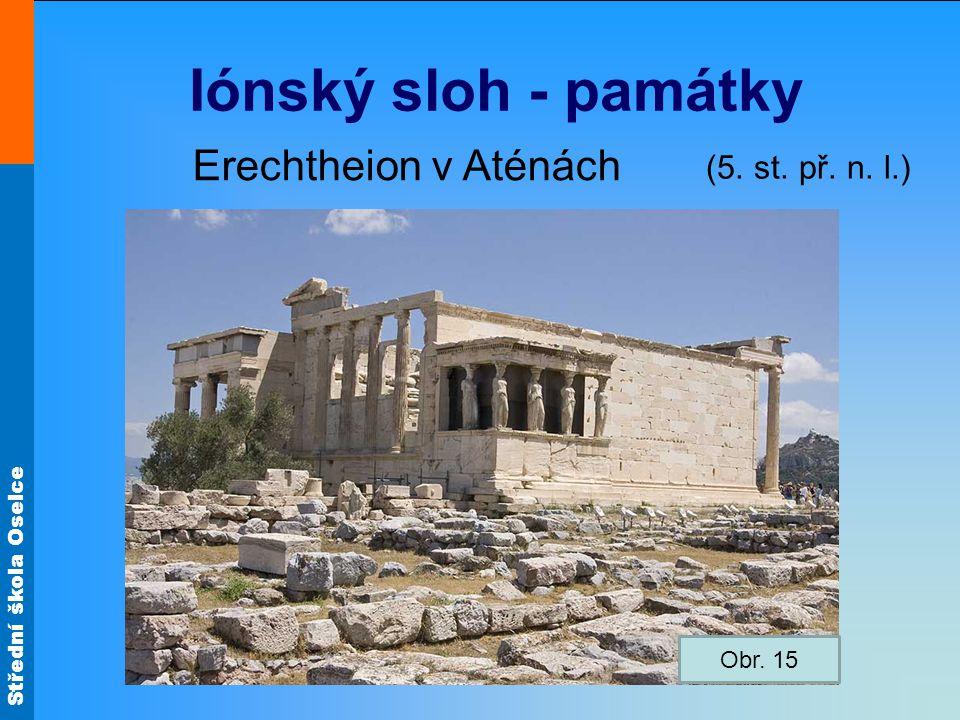 Iónský sloh - památky Erechtheion v Aténách (5. st. př. n. l.) Obr. 15