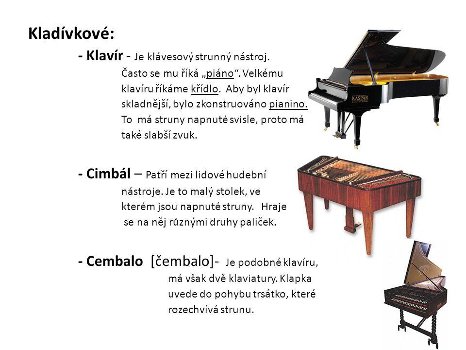 Kladívkové: - Klavír - Je klávesový strunný nástroj.