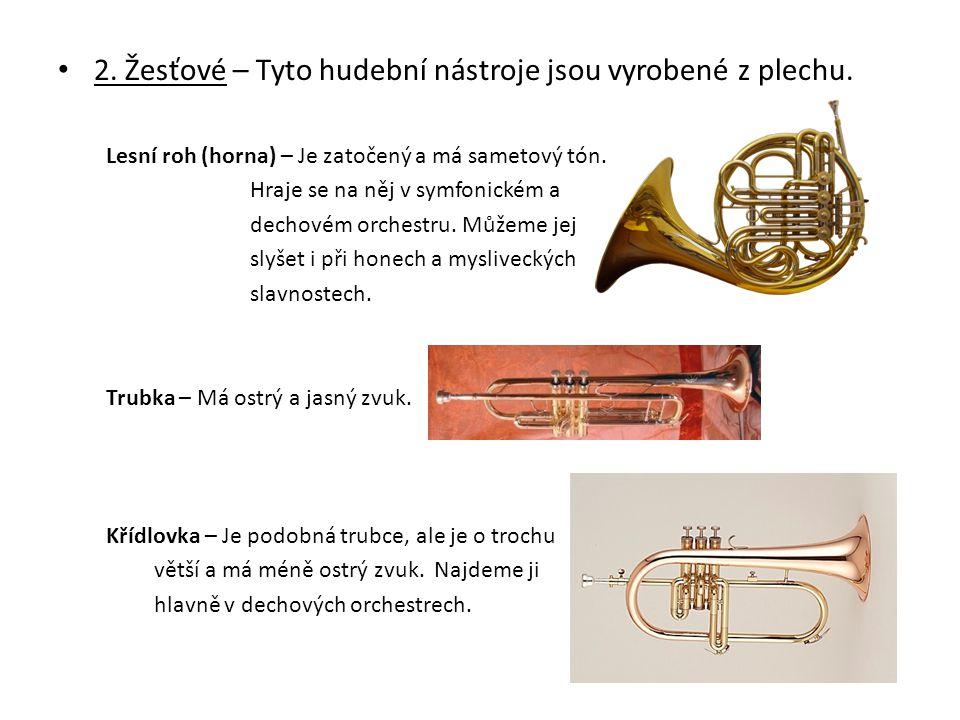2. Žesťové – Tyto hudební nástroje jsou vyrobené z plechu.