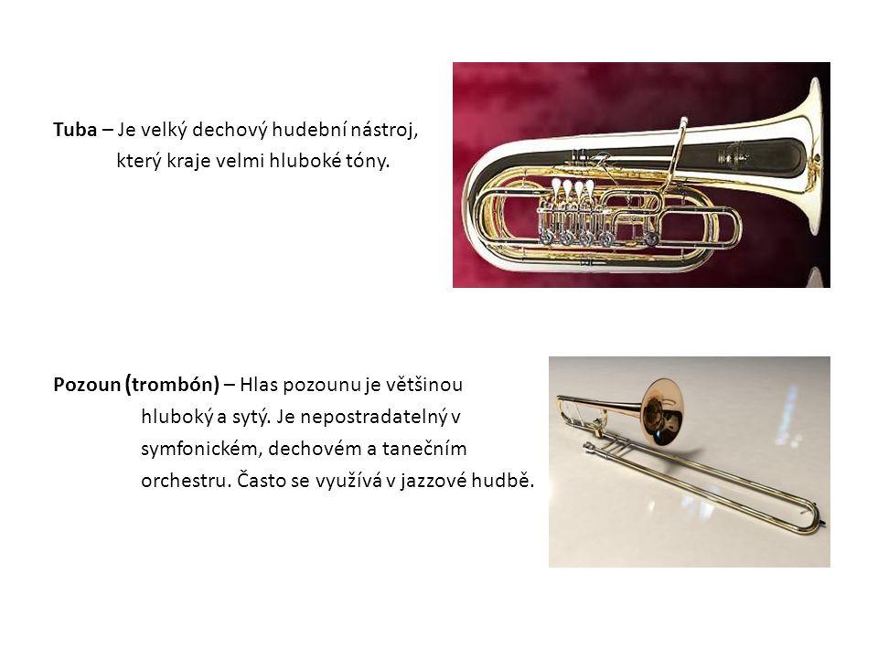 Tuba – Je velký dechový hudební nástroj, který kraje velmi hluboké tóny.