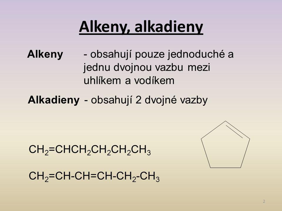 Alkeny, alkadieny Alkeny - obsahují pouze jednoduché a jednu dvojnou vazbu mezi uhlíkem a vodíkem.