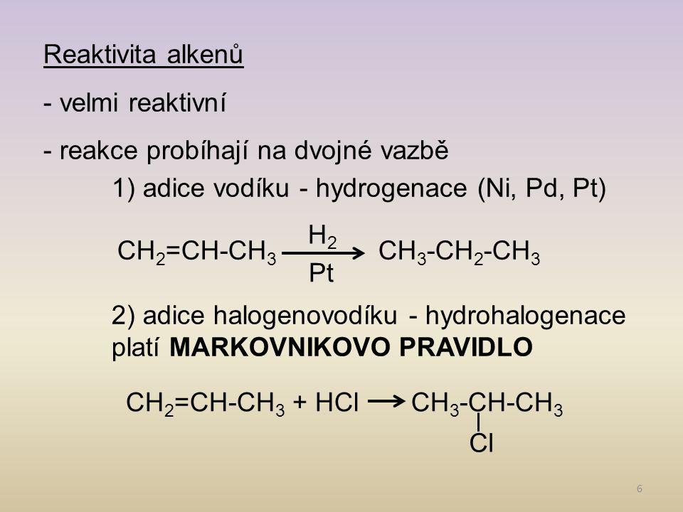 Reaktivita alkenů - velmi reaktivní. - reakce probíhají na dvojné vazbě. 1) adice vodíku - hydrogenace (Ni, Pd, Pt)