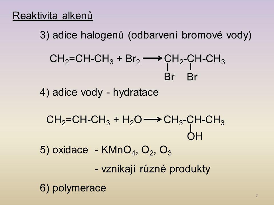 Reaktivita alkenů 3) adice halogenů (odbarvení bromové vody) 4) adice vody - hydratace. 5) oxidace - KMnO4, O2, O3.