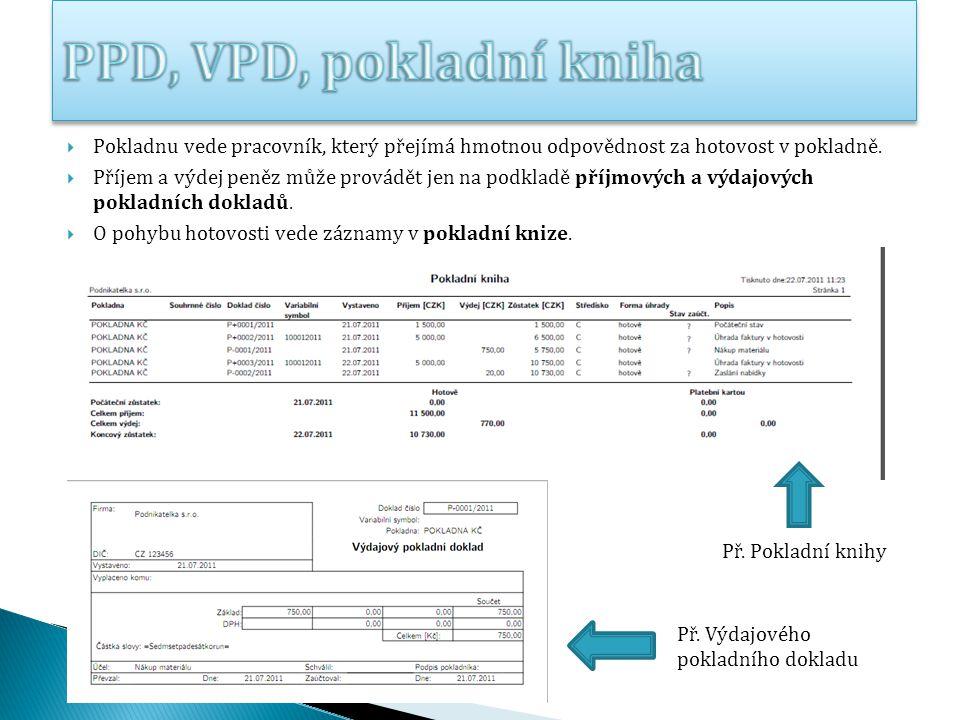 PPD, VPD, pokladní kniha Pokladnu vede pracovník, který přejímá hmotnou odpovědnost za hotovost v pokladně.