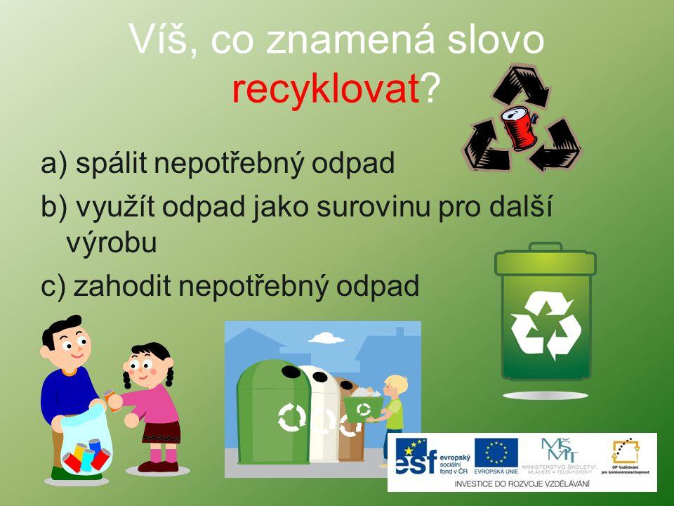 Víš, co znamená slovo recyklovat