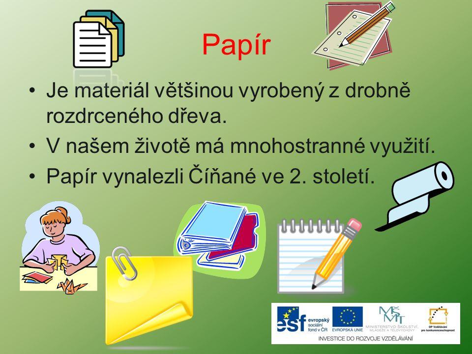 Papír Je materiál většinou vyrobený z drobně rozdrceného dřeva.