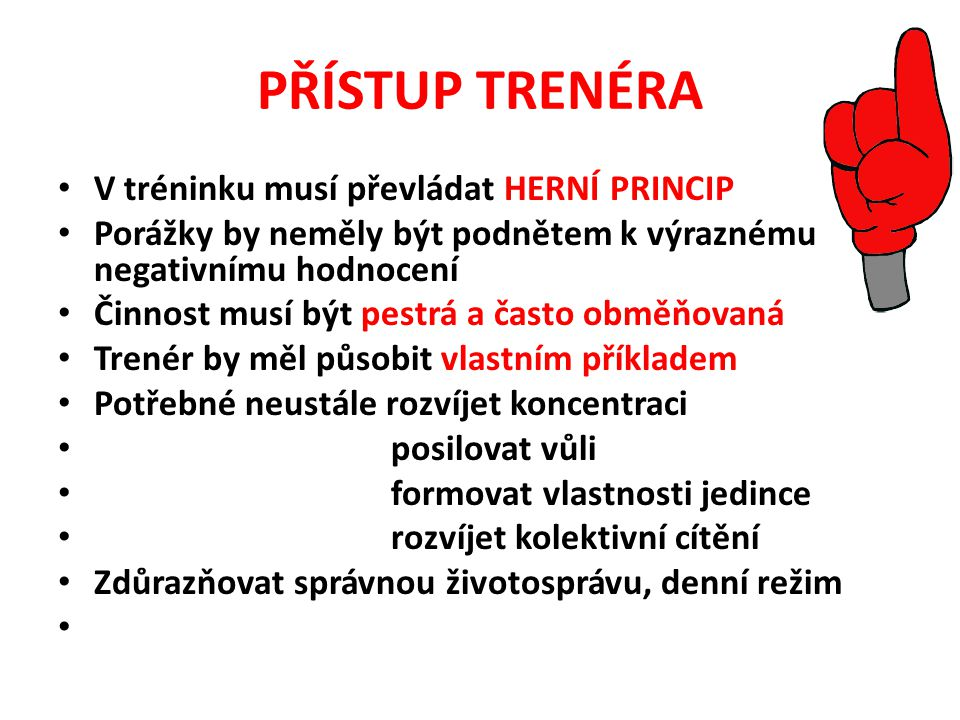 PŘÍSTUP TRENÉRA V tréninku musí převládat HERNÍ PRINCIP