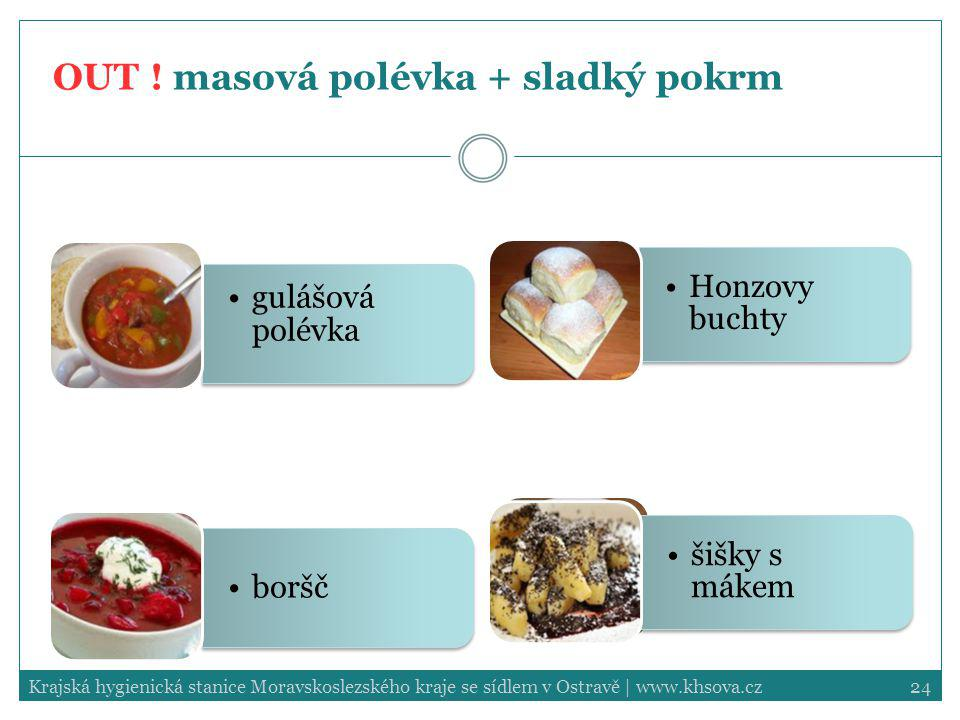 OUT ! masová polévka + sladký pokrm