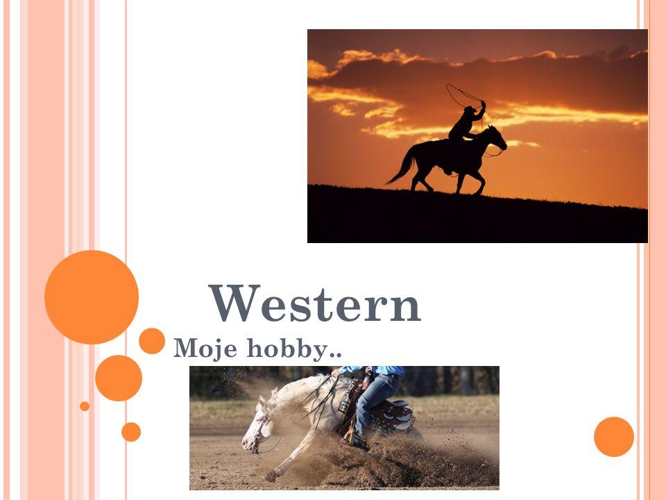 Western Moje hobby..