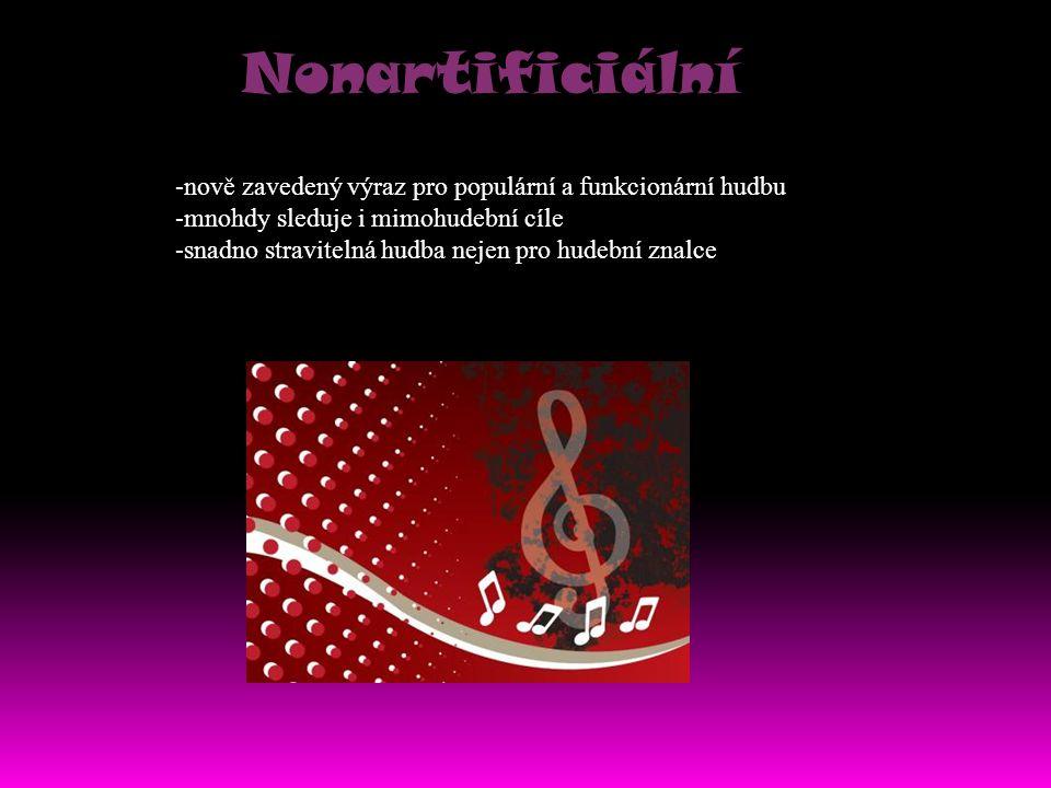 Nonartificiální -nově zavedený výraz pro populární a funkcionární hudbu. -mnohdy sleduje i mimohudební cíle.