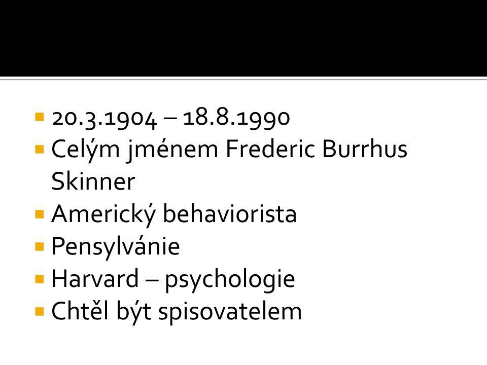20.3.1904 – 18.8.1990 Celým jménem Frederic Burrhus Skinner. Americký behaviorista. Pensylvánie. Harvard – psychologie.