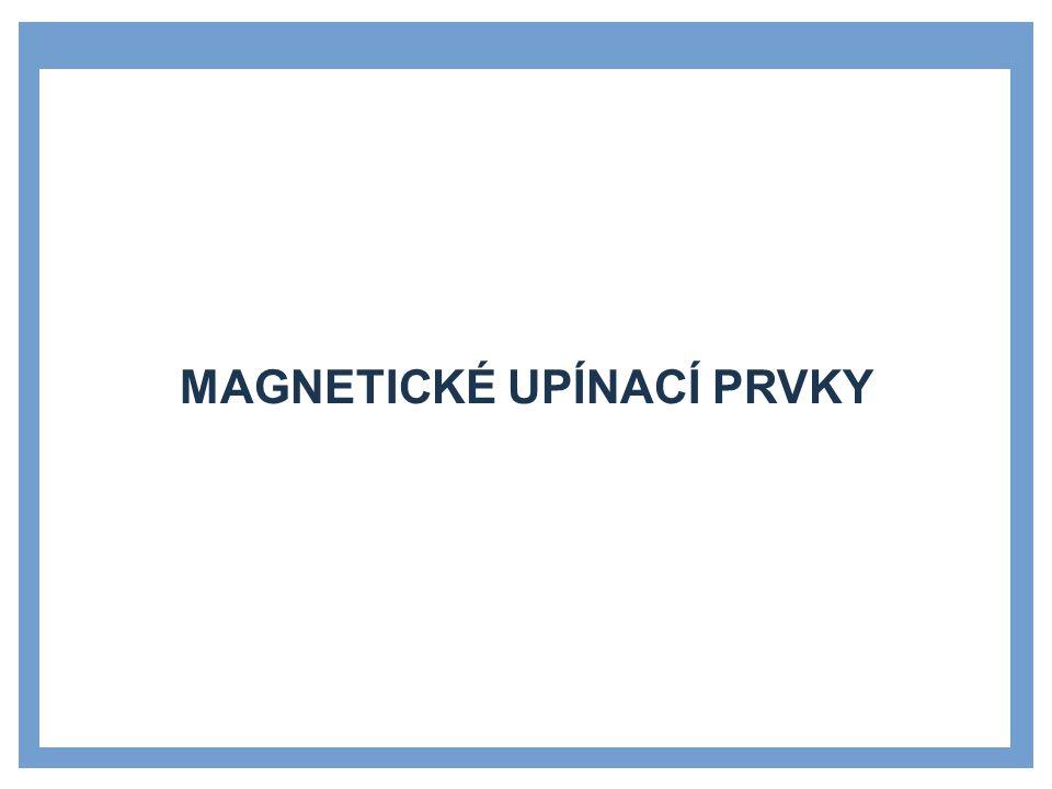 MAGNETICKÉ UPÍNACÍ PRVKY