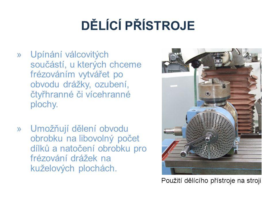 Dělící přístroje Upínání válcovitých součástí, u kterých chceme frézováním vytvářet po obvodu drážky, ozubení, čtyřhranné či vícehranné plochy.