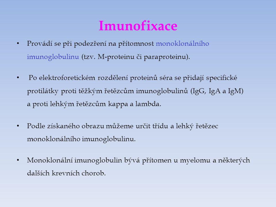 Imunofixace Provádí se při podezření na přítomnost monoklonálního imunoglobulinu (tzv. M-proteinu či paraproteinu).