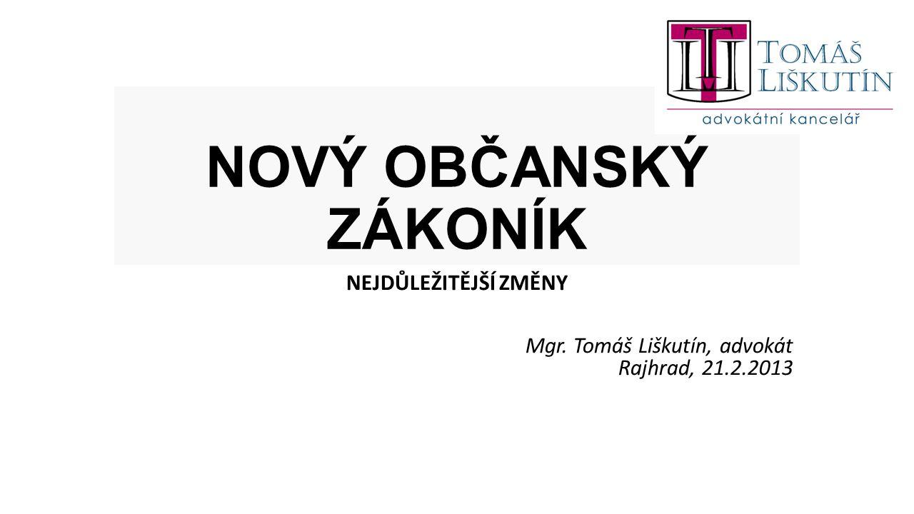 NEJDŮLEŽITĚJŠÍ ZMĚNY Mgr. Tomáš Liškutín, advokát Rajhrad, 21.2.2013