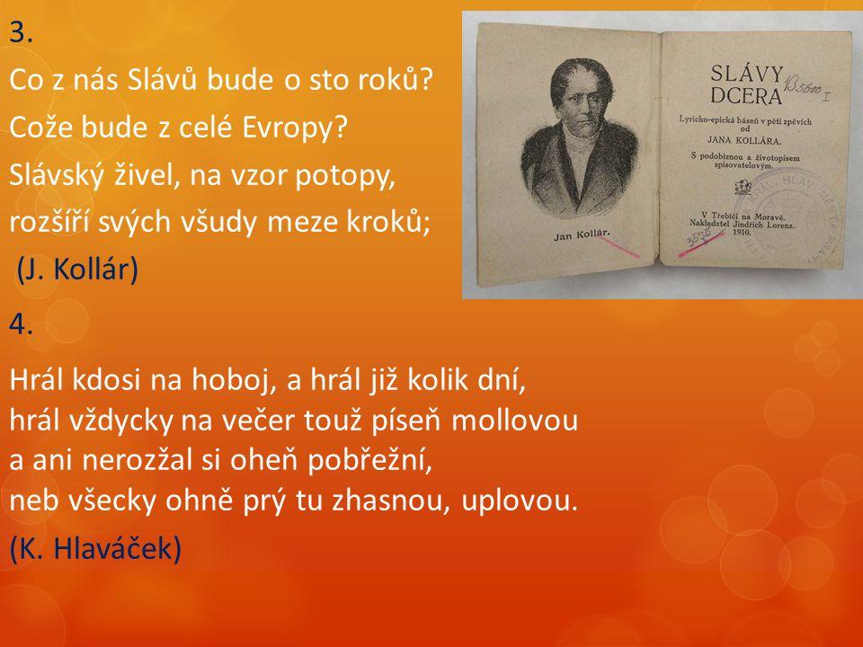 3. Co z nás Slávů bude o sto roků Cože bude z celé Evropy Slávský živel, na vzor potopy, rozšíří svých všudy meze kroků;