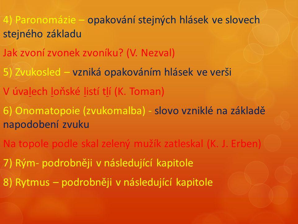 4) Paronomázie – opakování stejných hlásek ve slovech stejného základu Jak zvoní zvonek zvoníku.