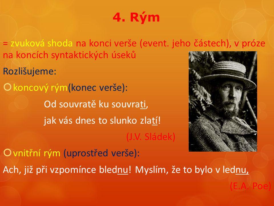 4. Rým = zvuková shoda na konci verše (event. jeho částech), v próze na koncích syntaktických úseků.