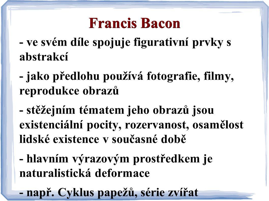 Francis Bacon - ve svém díle spojuje figurativní prvky s abstrakcí