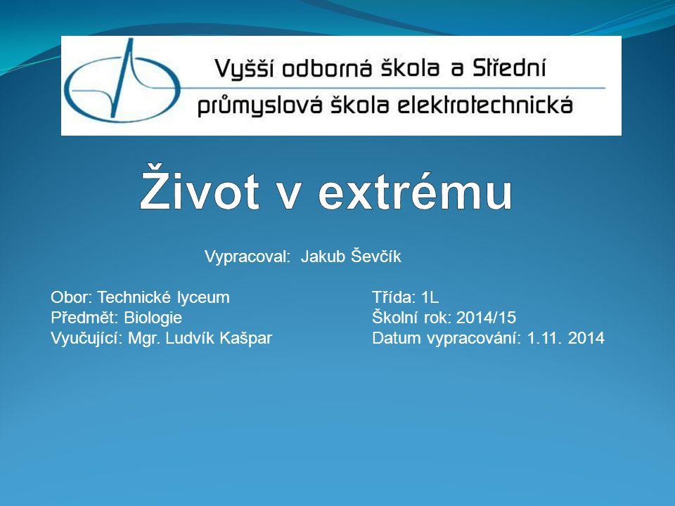 Život v extrému Vypracoval: Jakub Ševčík