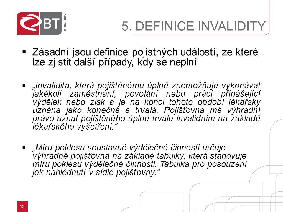 5. DEFINICE INVALIDITY Zásadní jsou definice pojistných událostí, ze které lze zjistit další případy, kdy se neplní.