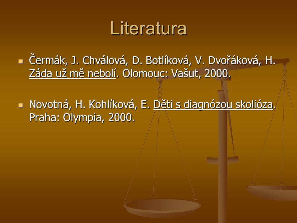 Literatura Čermák, J. Chválová, D. Botlíková, V. Dvořáková, H. Záda už mě nebolí. Olomouc: Vašut, 2000.